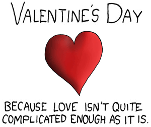 Valentine's Day - because love isn't quite complicated enough as it is
